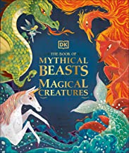 The Book of Mythical Beasts and Magical Creatures: Meet your favourite monsters, fairies, heroes, and tricksters from all around th