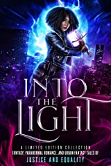 Into the Light: A Limited Edition Collection - Fantasy, Paranormal Romance, and Urban Fantasy Stories of Justice and Equality Kindle Edition