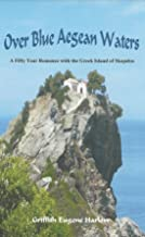 Over Blue Aegean Waters: A Fifty Year Romance with the Greek Island of Skopelos