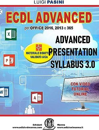 ECDL Advanced Presentation Syllabus 3.0: Per Office 2016, 2013 e 365. Con video tutorial online