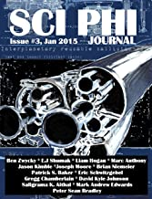 Sci Phi Journal: Issue #3, January 2015: The Journal of Science Fiction and Philosophy