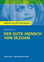 Der gute Mensch von Sezuan von Bertolt Brecht.: Textanalyse und Interpretation mit ausführlicher Inhaltsangabe und Abituraufgaben mit Lösungen (Königs Erläuterungen 186)