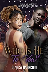 Who Is He To You? A Domestic Violence Novel Kindle Edition