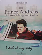 I did it my way ... The Memoirs of Prince Andreas of Saxe-Coburg and Gotha