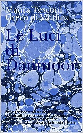 Le Luci di Danmoor: Nel regno incontrastato dei se e dei ma, tutto ciò che sulla Terra ancora non sappiamo meritare... Una narrativa teosofico-sentimentale ... di Harm. (I romanzi fantastici Vol. 5)