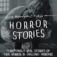 Horror Stories: Terrifyingly Real Stories of True Horror and Chilling Murders