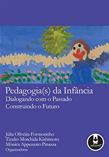 Pedagogia(s) da Infância: Dialogando com o Passado Construindo o Futuro (Portuguese Edition)