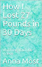 How I Lost 27 Pounds in 30 Days: Watching YouTube Videos
