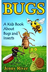 Bugs! A Kids Book About Bugs and Insects - Learn About Insects Like Bee, Ladybug, Butterfly, Catterpillar and More Kindle Edition