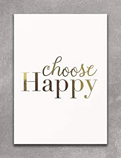 CHOOSE HAPPY - Gold Foil Print Wall Art Decor. Perfect For Inspiring & Motivating You In Your Home, Office, Cubical Or Desk. This Shiny White And Golden Poster Is 5 x 7 Inches