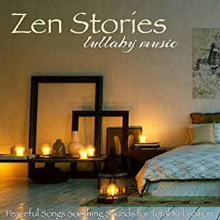 Zen Stories Lullaby Music – Peaceful Songs Soothing Sounds for Total Relaxation