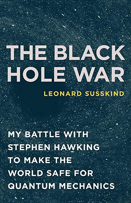 The Black Hole War: My Battle with Stephen Hawking to Make the World Safe for Quantum Mechanics (English Edition)
