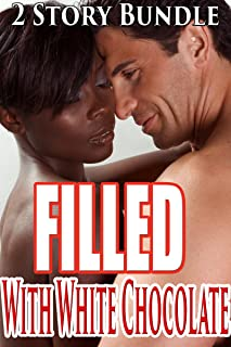 Filled with White Chocolate (BWWM Interracial Forbidden Older Man Younger Woman Erotic Steamy Romance)