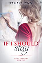 If I Should Stay (Set Me Free Book 2)