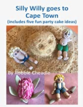 Silly Willy Goes to Cape Town (Includes Five Fun Party Cake Ideas)