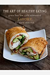 The Art of Healthy Eating - Savory: grain free low carb reinvented Kindle Edition