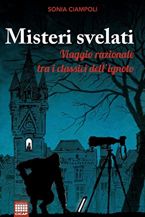 Misteri svelati: Viaggio razionale tra i classici dellignoto (I Quaderni del CICAP Vol. 24)