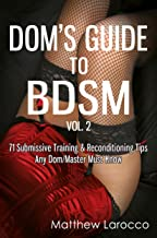 Dom's Guide To BDSM Vol. 2: 71 Submissive Training & Reconditioning Tips Any Dom/Master Must Know (Guide to Healthy BDSM) (English Edition)