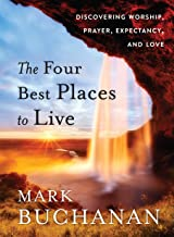 The Four Best Places to Live: Discovering Worship, Prayer, Expectancy and Love