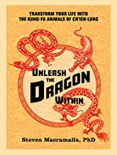 Unleash the Dragon Within: Transform Your Life With the Kung-Fu Animals of Ch'ien-Lung