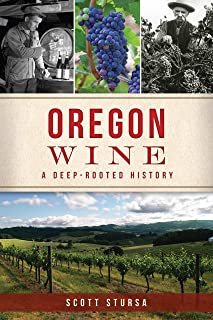 Oregon Wine: A Deep Rooted History (American Palate)