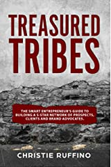 Treasured Tribes: The Smart Entrepreneur's Guide to Building a 5-Star Network of Prospects, Clients and Brand Advocates. Kindle Edition