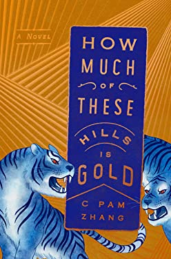 How Much of These Hills Is Gold: A Novel