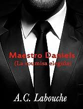 Maestro Daniels : la segunda temporada, tomo cuatro (La sumisa elegida nº 10) (Spanish Edition)