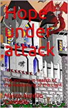 Hope under attack : The journey in search of the Awakening of the Light (English Edition)