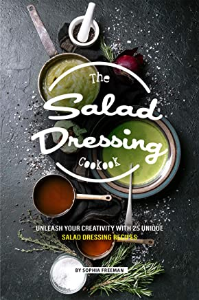 The Salad Dressing Cookbook: Unleash your Creativity with 25 Unique Salad Dressing Recipes (English Edition)