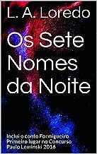 Os Sete Nomes da Noite: Inclui o conto Formigueiro Primeiro lugar no Concurso Paulo Leminski 2016