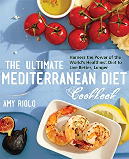 The Ultimate Mediterranean Diet Cookbook: Harness the Power of the World's Healthiest Diet to Live B