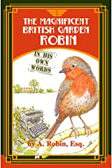 THE MAGNIFICENT BRITISH GARDEN ROBIN: In His Own Words Kindle Edition