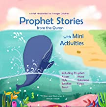 Prophet Stories from the Quran with Mini Activities: A Brief Introduction for Younger Children including Prophet Adam, Nuh, Ibrahim, Yusuf, Musa, Sulaiman, and Yunus (Prophet Story Series Book 1)