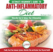Anti-Inflammatory Diet: The Ultimate Beginner's Guide to Naturally Heal & Reduce Your Inflammation