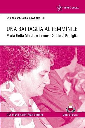 Una battaglia al femminile: Maria Eletta Martini e il Nuovo Diritto di Famiglia (Storie e comunità Vol. 7)