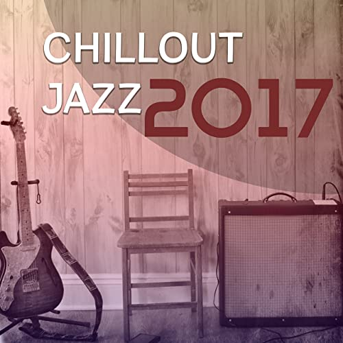 Chillout Jazz 2017 - Best Jazz Album of 2017, Instrumental