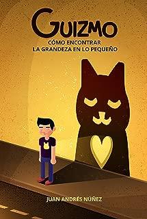 Guizmo o cómo encontrar la grandeza en lo pequeño: Las 10 lecciones sobre la vida, el amor y la compasión que aprendí de un gato callejero. (Spanish Edition)