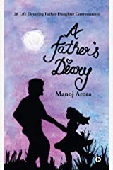 A Father's Diary : 28 Life Elevating Father-Daughter Conversations Kindle Edition