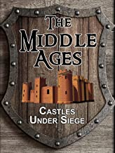 The Middle Ages: Castles Under Siege