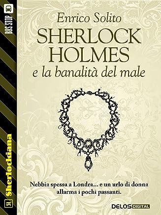 Sherlock Holmes e la banalità del male (Sherlockiana)