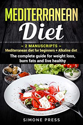Mediterranean Diet: 2 Manuscripts:  Mediterranean Diet for Beginners + Alkaline Diet.  The Complete Guide for Weight Loss, Burn Fats and Live Healthy