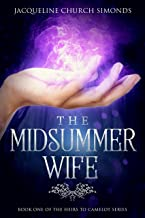 The Midsummer Wife (The Heirs to Camelot Book 1)