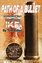 Path of a Bullet - A Collection of Short Stories featuring Ike (English Edition)