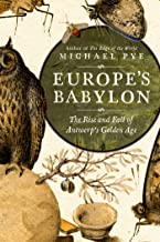 Europe's Babylon: The Rise and Fall of Antwerp's Golden Age