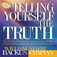 Telling Yourself the Truth: Find Your Way Out of Depression, Anxiety, Fear, Anger, and Other Common Problems by Applying t...