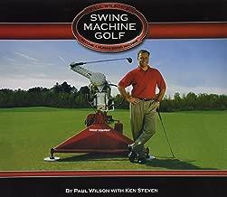Paul Wilson's Swing Machine Golf Become a Human Swing Machine