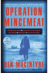 Operation Mincemeat: How a Dead Man and a Bizarre Plan Fooled the Nazis and Assured an Allied Victory Kindle Edition