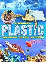 The Problem with Plastic: Know Your Facts * Take Action * Save The Oceans