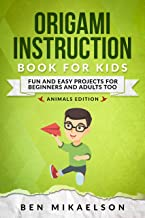 Origami Instruction Book For Kids Animals Edition: Fun and Easy Projects for Beginners and Adults too (Origami For Kids 2)